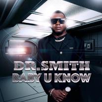 Dr Smith - Baby U Know
