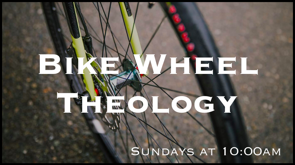 Bike Wheel Theology Sermon Series