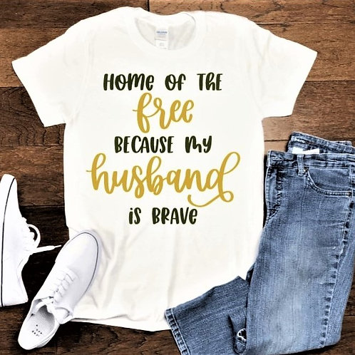 """""""Home of the free because my husband is brave"""" Short-Sleeved"""