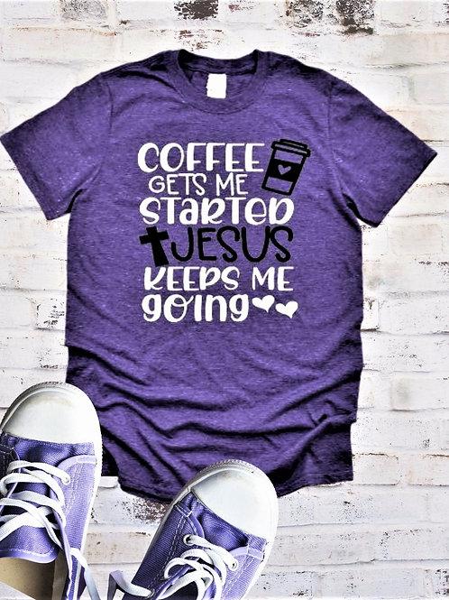"""Coffee gets me started, Jesus keeps me going"" Short Sleeved Tee"
