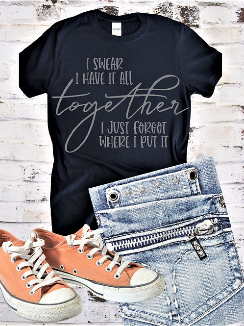 """""""I swear I have it all together"""" Short-Sleeved Tee"""