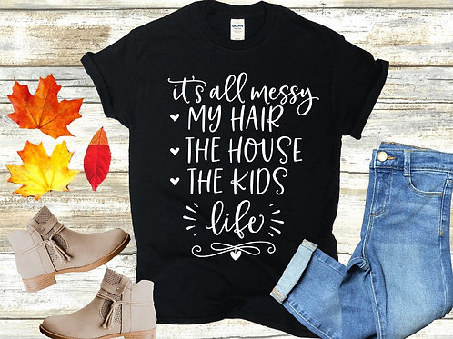 """""""It's all messy"""" Short-Sleeved Tee"""