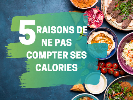 5 raisons de ne pas compter ses calories