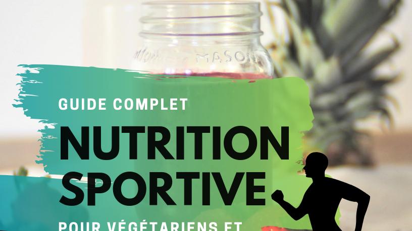 Guide complet sur la nutrition sportive pour végétariens et végétaliens