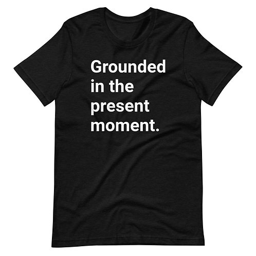 Grounded In The Present Moment (White Text) Short-Sleeve Unisex T-Shirt