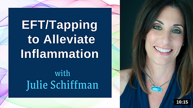 Click to access guided video of Julie Schiffman using Emotional Freedom Techniques (EFT), also known as Tapping, to alleviate inflammation