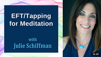 Click to access guided video of Julie Schiffman using Emotional Freedom Techniques (EFT), also known as Tapping, for meditation