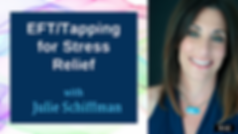 Click to access guided video of Julie Schiffman using Emotional Freedom Techniques (EFT), also known as Tapping, for stress relief