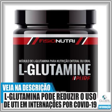 A L-glutamina pode reduzir o tempo de internação e a necessidade de UTI em casos de covid-19!