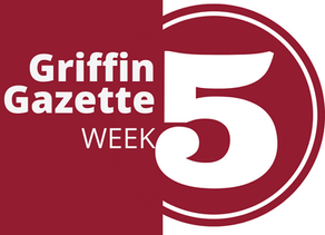 Griffin Gazette // Week 5