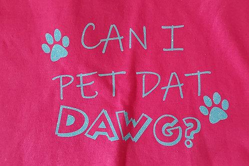 Can I pet dat Dawg? shirt Glitter print