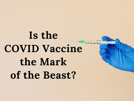 Is the COVID Vaccine the Mark of the Beast?