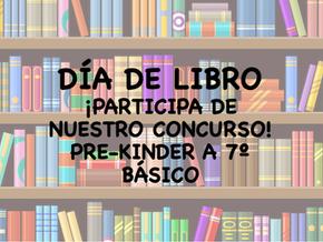 CONCURSO DÍA DEL LIBRO PK A 7º BÁSICO HASTA 9 DE MAYO