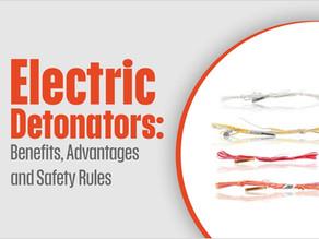 Electric Detonators: Benefits, Advantages and Safety Rules