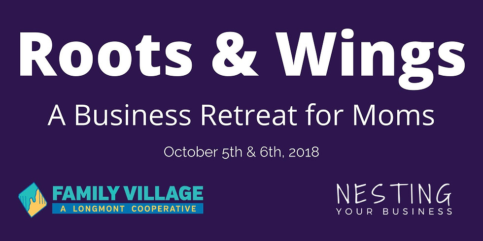 Roots & Wings - A Business Retreat for Moms