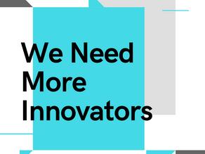 We Need More Innovators