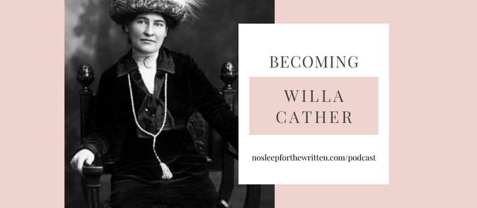 PODCAST EPISODE: BECOMING | WILLA CATHER