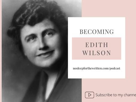 PODCAST EPISODE: BECOMING | EDITH WILSON