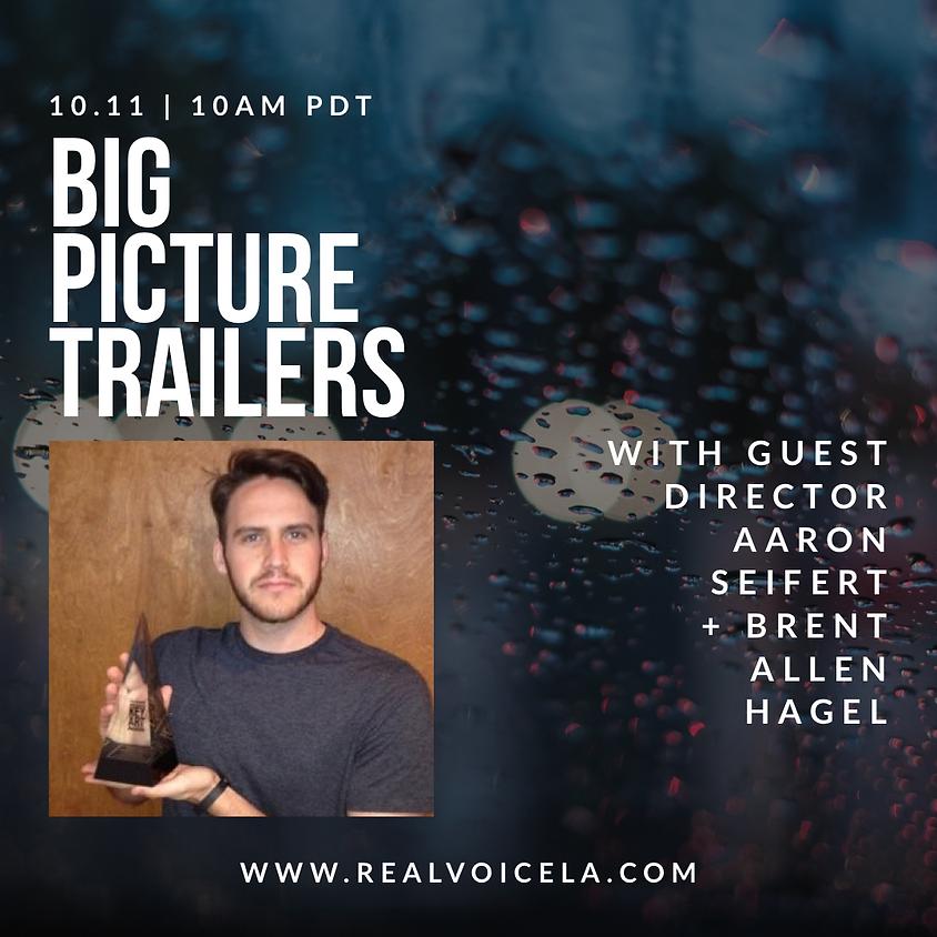 Online Big Picture Trailers w/ Guest Director Aaron Seifert & Brent Allen Hagel