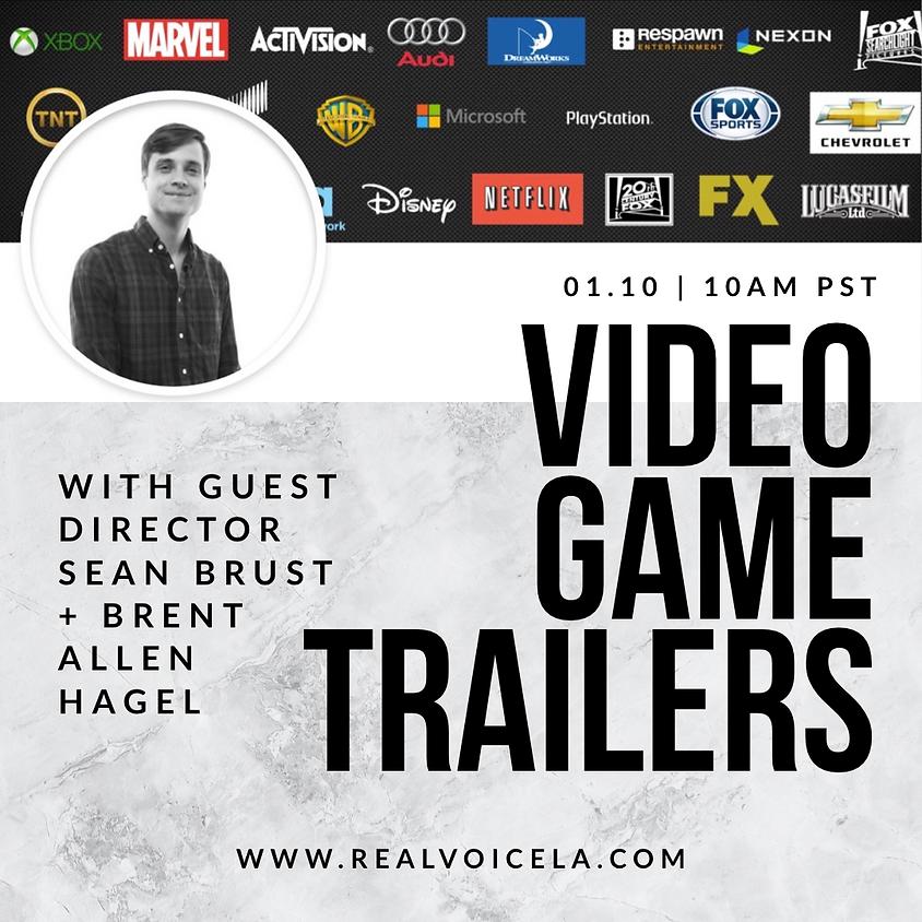 Online Video Game Trailers w/ Guest Director Sean Brust & Brent Allen Hagel
