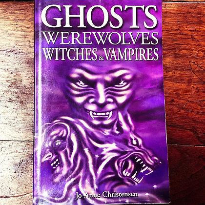 Christensen, Jo-Anne - Ghosts Werewolves Witches & Vampires
