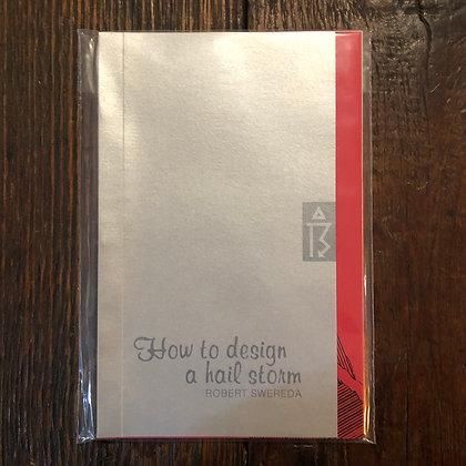 Swereda, Robert : How to Design a Hail Storm - Softcover