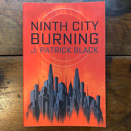 Black, Patrick J. - Ninth City Burning softcover