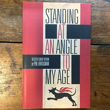 Bridgman, P.W. - Standing at an Angle to My Age softcover