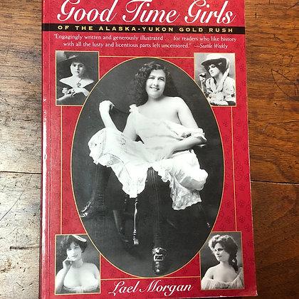 Morgan, Lael - Good Time Girls of the Alaska - Yukon Gold Rush