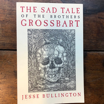 Bullington, Jesse - The Sad Tale of the Brothers Grossbart softcover