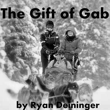 The Gift of Gab by Ryan Deininger