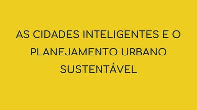 Apresentação: AS CIDADES INTELIGENTES E O PLANEJAMENTO URBANO SUSTENTÁVEL