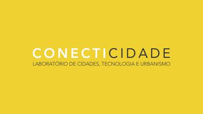 Apresentação: CONECTICIDADE - LABORATÓRIO DE CIDADES, TECNOLOGIA E URBANISMO
