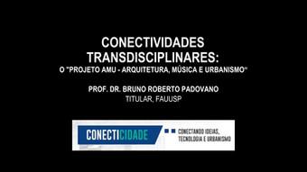 [SEMINÁRIO 2019] BRUNO PADOVANO: Conectividades Transdisciplinares: o Projeto AMU - Arquitetura, Mús