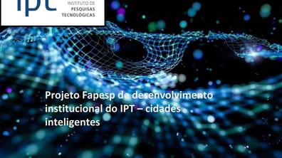 Apresentação: Projeto Fapesp de desenvolvimento institucional do IPT – cidades inteligentes