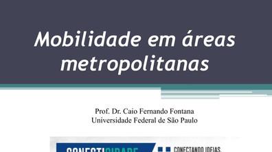 [SEMINÁRIO CONECTICIDADE 2019] CAIO FONTANA: Mobilidade em áreas metropolitanas