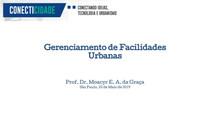 [SEMINÁRIO CONECTICIDADE 2019] MOACYR DA GRAÇA: Gerenciamento de Facilidades Urbanas