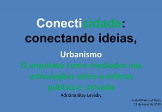 [SEMINÁRIO CONECTICIDADE 2019] ADRIANA LEVISKY: O arquiteto como mediador nas articulações entre a e