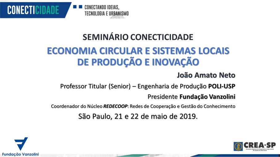 [SEMINÁRIO CONECTICIDADE 2019] JOÃO AMATO: Economia Circular e Sistemas Locais de Produção e Inovaçã