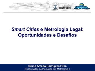 Apresentação: SMART CITIES E METROLOGIA LEGAL: OPORTUNIDADES E DESAFIOS
