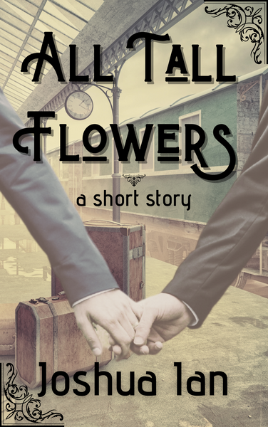 All Tall Flowers: A Short Story