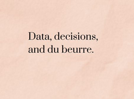 Data, decisions, and du beurre.