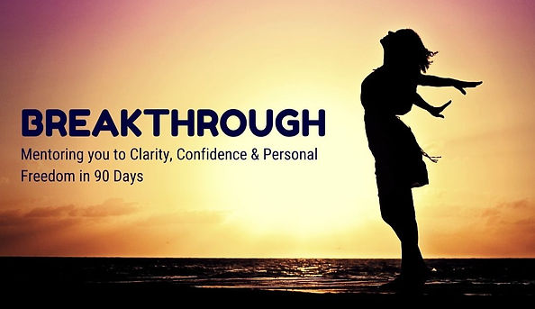Breakthrough to clarity, confidence and personal freedom in 90 days
