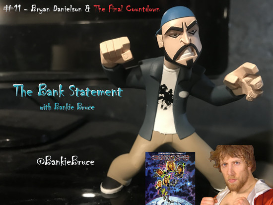 BANK STATEMENT #11 - Bryan Danielson & The Final Countdown