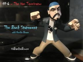 BANK STATEMENT #6 - The Van Terminator