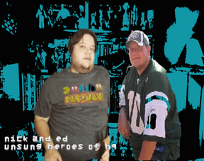 Nick & Ed, Unsung Heroes