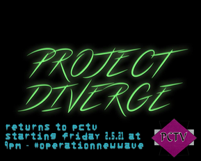 Project Diverge #OperationNewWave returns to PCTV Starting 2.5.21