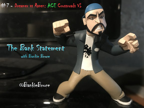 BANK STATEMENT #7 - Dreamer vs Raven: ACE Crossroads VI