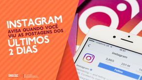 Instagram avisa quando você viu todas as postagens dos últimos dois dias