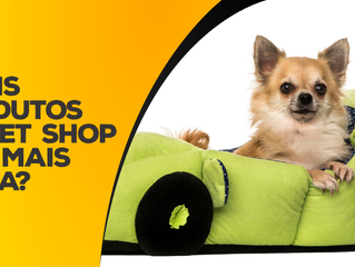 Quais produtos de pet shop tem mais saída?